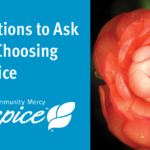 7 Questions To Ask When Considering Hospice Care